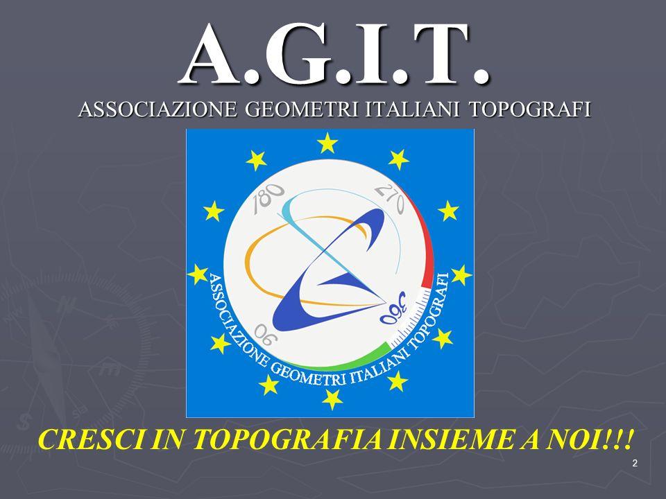 2 A.G.I.T. ASSOCIAZIONE GEOMETRI ITALIANI TOPOGRAFI CRESCI IN TOPOGRAFIA INSIEME A NOI!!!