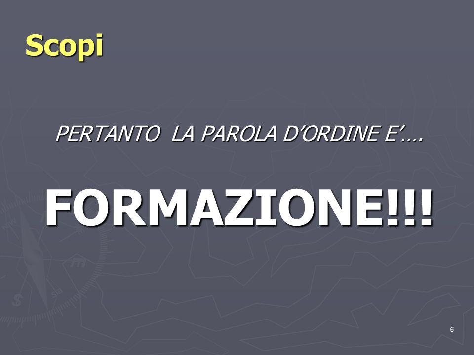 6 Scopi PERTANTO LA PAROLA DORDINE E…. FORMAZIONE!!!