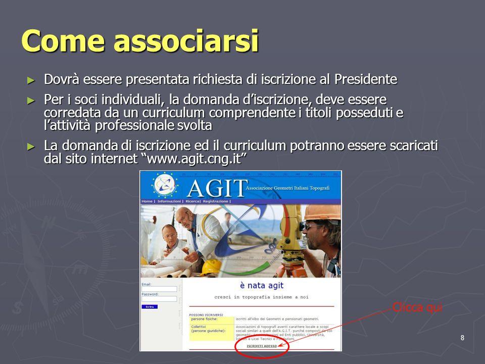 8 Come associarsi Dovrà essere presentata richiesta di iscrizione al Presidente Dovrà essere presentata richiesta di iscrizione al Presidente Per i so