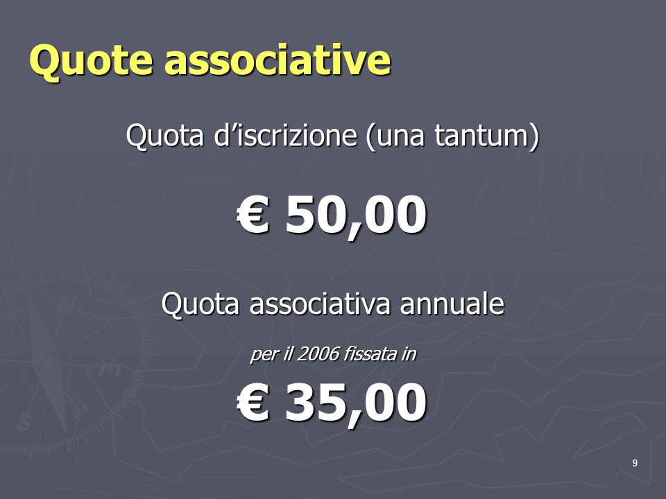 9 Quote associative Quota discrizione (una tantum) 50,00 50,00 Quota associativa annuale per il 2006 fissata in 35,00 35,00