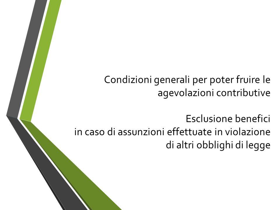 Condizioni generali per poter fruire le agevolazioni contributive Esclusione benefici in caso di assunzioni effettuate in violazione di altri obblighi