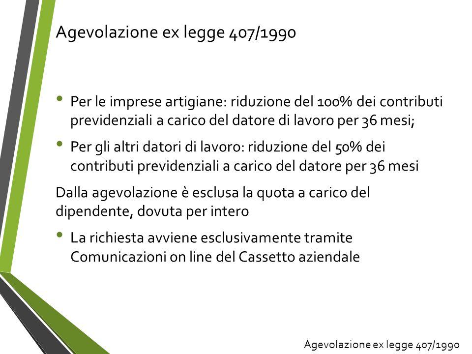 Agevolazione ex legge 407/1990 Per le imprese artigiane: riduzione del 100% dei contributi previdenziali a carico del datore di lavoro per 36 mesi; Pe