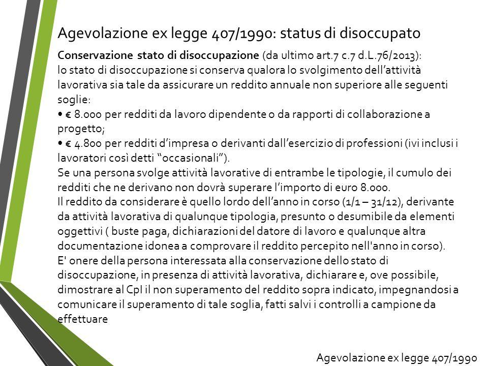 Agevolazione ex legge 407/1990: status di disoccupato Conservazione stato di disoccupazione (da ultimo art.7 c.7 d.L.76/2013): lo stato di disoccupazi