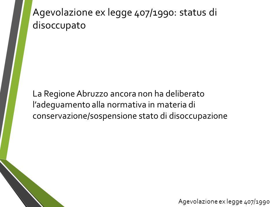Agevolazione ex legge 407/1990: status di disoccupato La Regione Abruzzo ancora non ha deliberato ladeguamento alla normativa in materia di conservazi