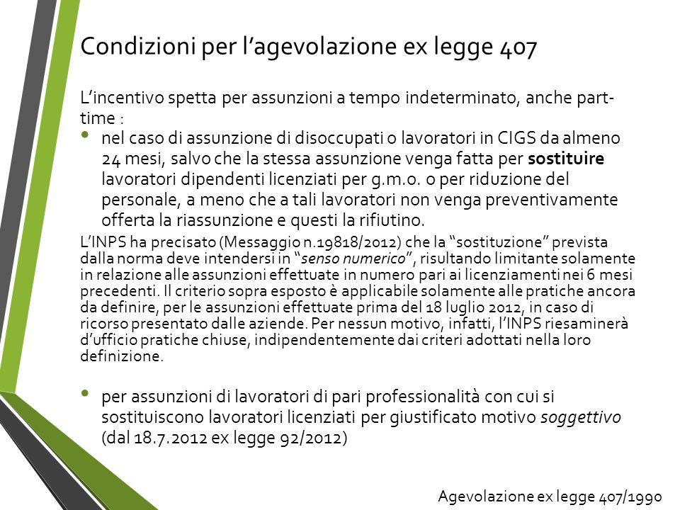 Condizioni per lagevolazione ex legge 407 Lincentivo spetta per assunzioni a tempo indeterminato, anche part- time : nel caso di assunzione di disoccu