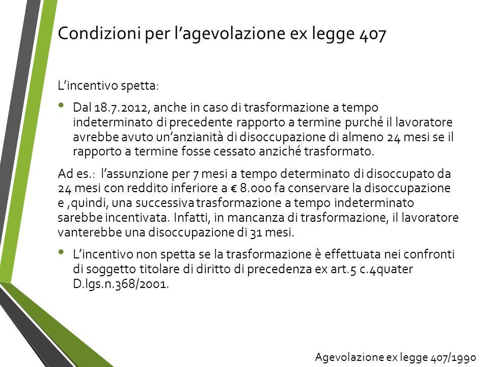 Condizioni per lagevolazione ex legge 407 Lincentivo spetta: Dal 18.7.2012, anche in caso di trasformazione a tempo indeterminato di precedente rappor