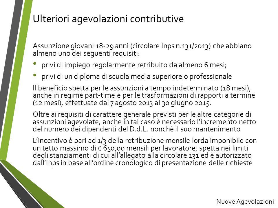 Ulteriori agevolazioni contributive Assunzione giovani 18-29 anni (circolare Inps n.131/2013) che abbiano almeno uno dei seguenti requisiti: privi di