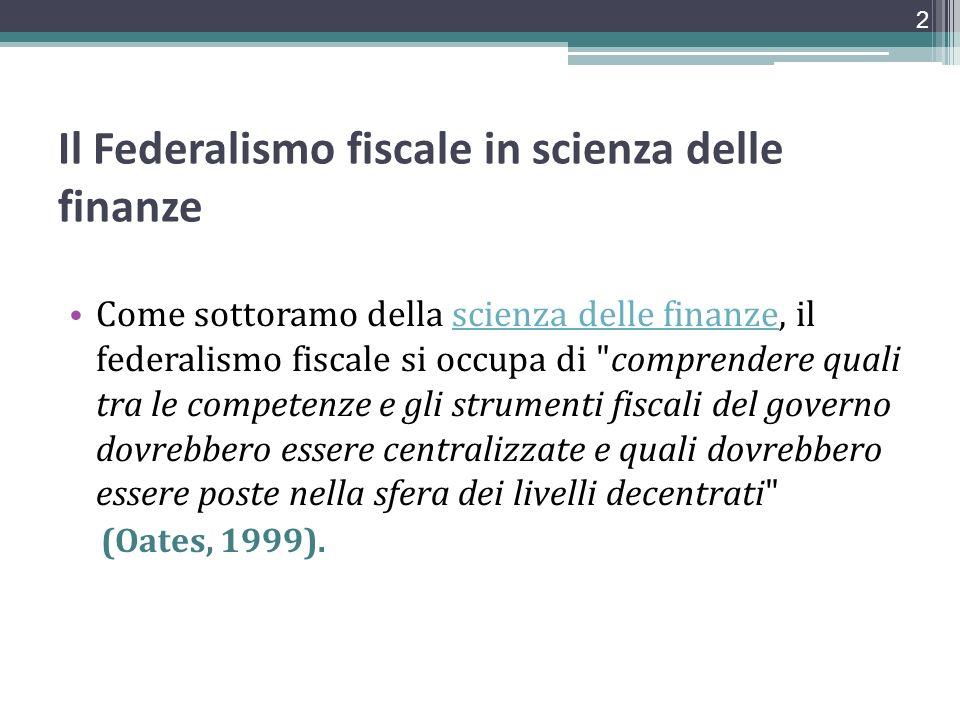 Il Federalismo fiscale in scienza delle finanze Come sottoramo della scienza delle finanze, il federalismo fiscale si occupa di