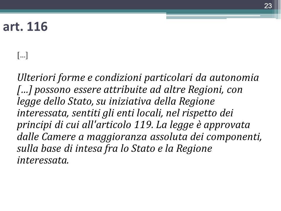 art. 116 […] Ulteriori forme e condizioni particolari da autonomia […] possono essere attribuite ad altre Regioni, con legge dello Stato, su iniziativ
