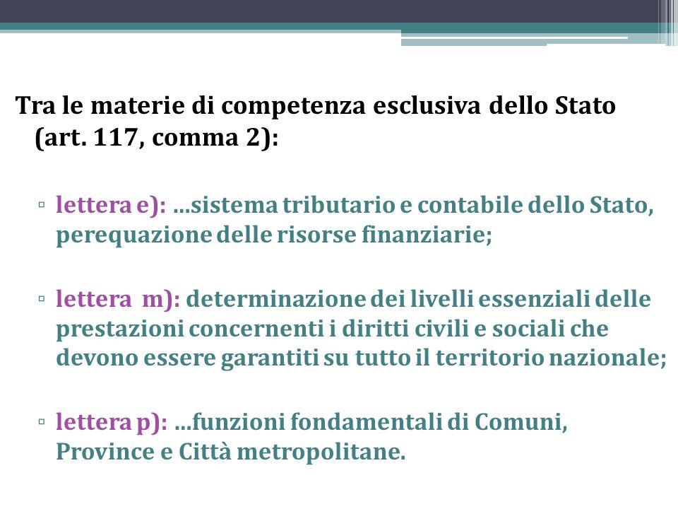 Tra le materie di competenza esclusiva dello Stato (art. 117, comma 2): lettera e): …sistema tributario e contabile dello Stato, perequazione delle ri
