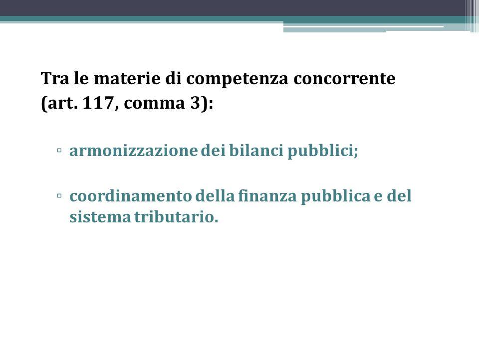 Tra le materie di competenza concorrente (art. 117, comma 3): armonizzazione dei bilanci pubblici; coordinamento della finanza pubblica e del sistema