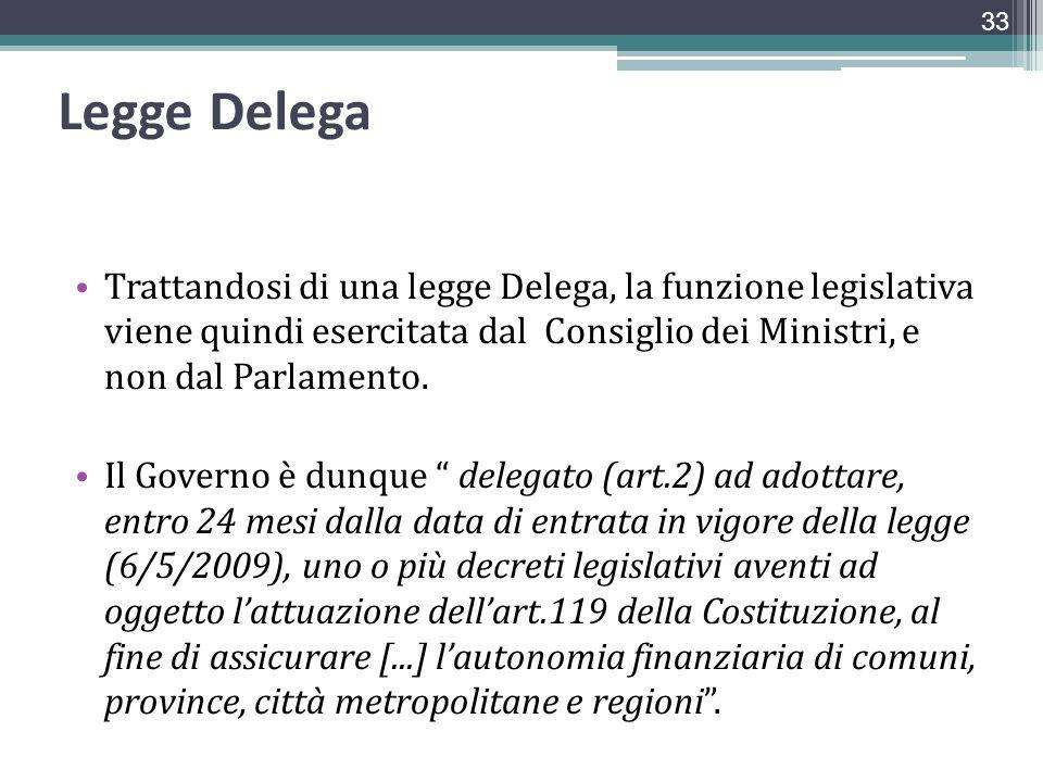 Legge Delega Trattandosi di una legge Delega, la funzione legislativa viene quindi esercitata dal Consiglio dei Ministri, e non dal Parlamento. Il Gov