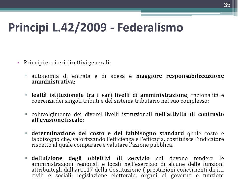 Principi L.42/2009 - Federalismo Principi e criteri direttivi generali: autonomia di entrata e di spesa e maggiore responsabilizzazione amministrativa