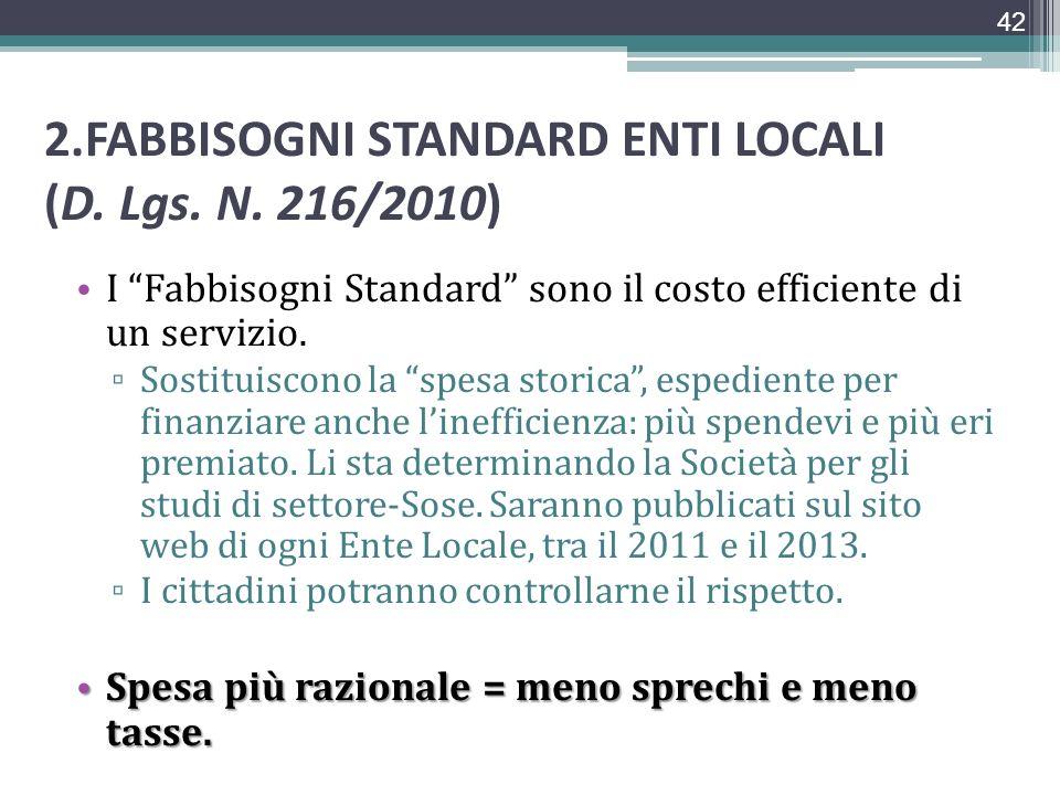 2.FABBISOGNI STANDARD ENTI LOCALI (D. Lgs. N. 216/2010) I Fabbisogni Standard sono il costo efficiente di un servizio. Sostituiscono la spesa storica,