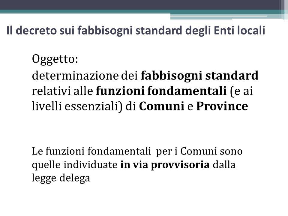 Il decreto sui fabbisogni standard degli Enti locali Oggetto: determinazione dei fabbisogni standard relativi alle funzioni fondamentali (e ai livelli