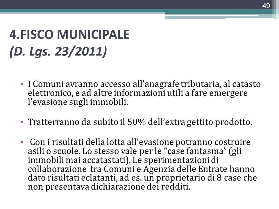 4.FISCO MUNICIPALE (D. Lgs. 23/2011) I Comuni avranno accesso allanagrafe tributaria, al catasto elettronico, e ad altre informazioni utili a fare eme
