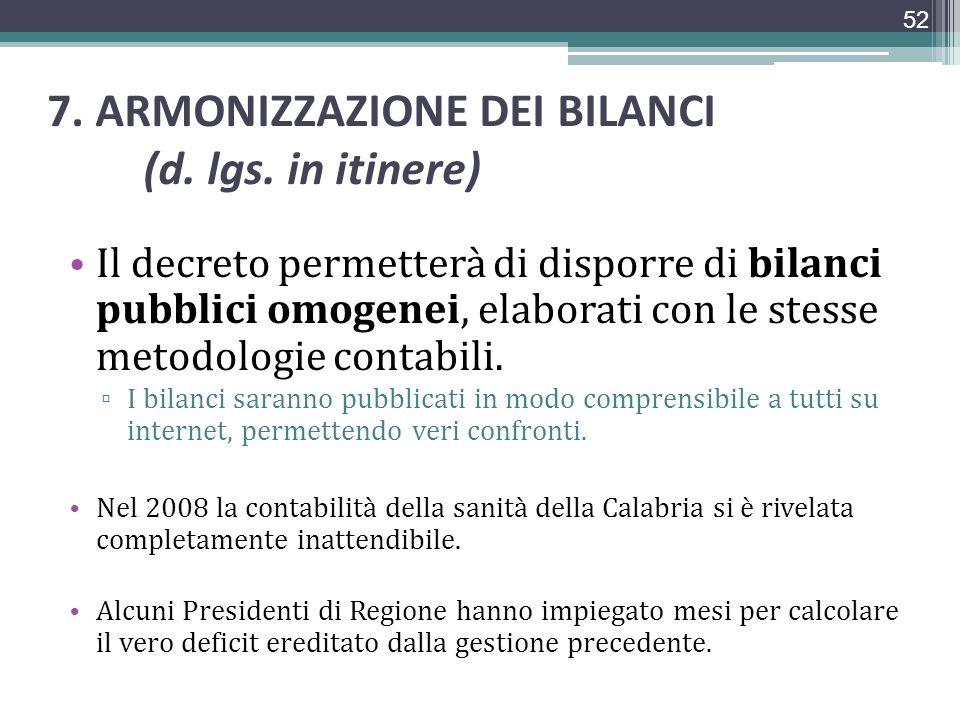 7. ARMONIZZAZIONE DEI BILANCI (d. lgs. in itinere) Il decreto permetterà di disporre di bilanci pubblici omogenei, elaborati con le stesse metodologie