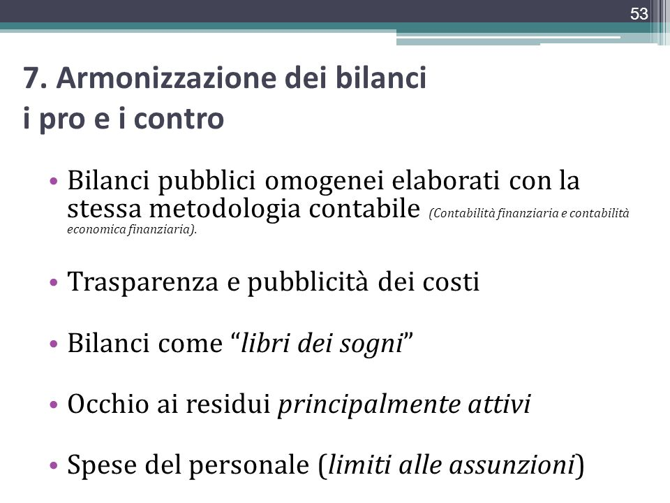 7. Armonizzazione dei bilanci i pro e i contro Bilanci pubblici omogenei elaborati con la stessa metodologia contabile (Contabilità finanziaria e cont