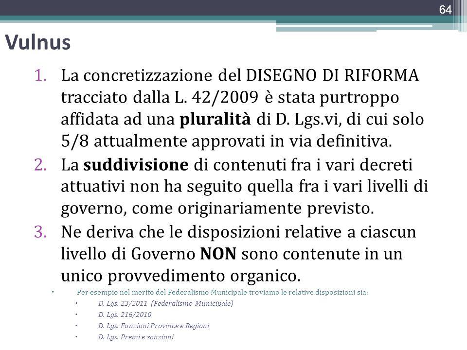 Vulnus 1.La concretizzazione del DISEGNO DI RIFORMA tracciato dalla L. 42/2009 è stata purtroppo affidata ad una pluralità di D. Lgs.vi, di cui solo 5
