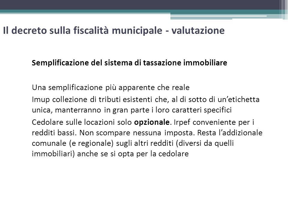 Il decreto sulla fiscalità municipale - valutazione Semplificazione del sistema di tassazione immobiliare Una semplificazione più apparente che reale