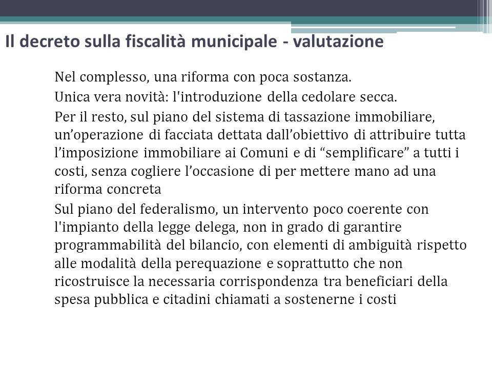 Il decreto sulla fiscalità municipale - valutazione Nel complesso, una riforma con poca sostanza. Unica vera novità: l'introduzione della cedolare sec