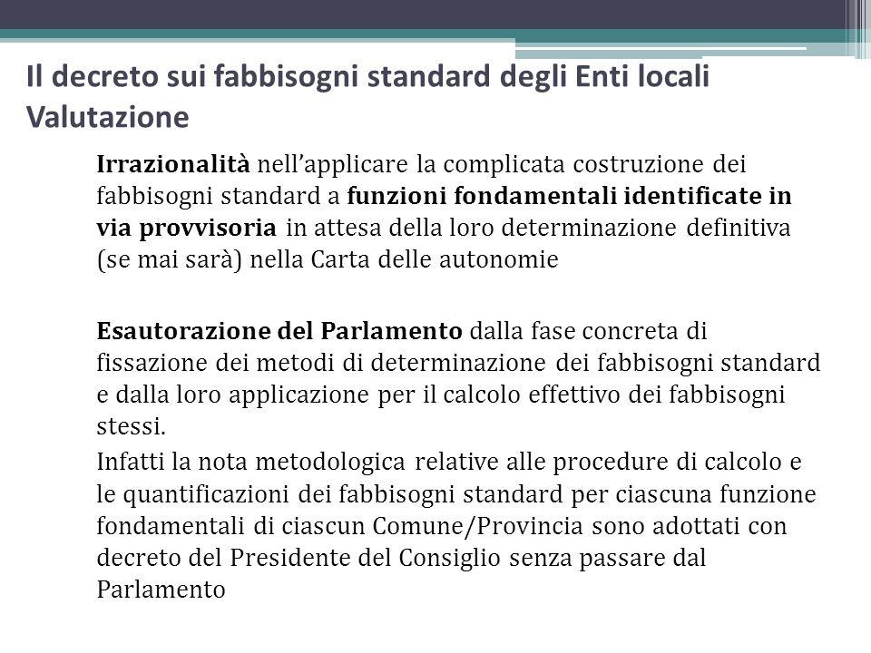 Il decreto sui fabbisogni standard degli Enti locali Valutazione Irrazionalità nellapplicare la complicata costruzione dei fabbisogni standard a funzi