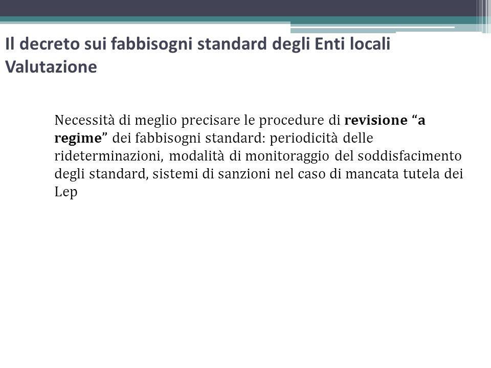 Il decreto sui fabbisogni standard degli Enti locali Valutazione Necessità di meglio precisare le procedure di revisione a regime dei fabbisogni stand