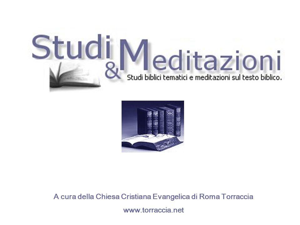 A cura della Chiesa Cristiana Evangelica di Roma Torraccia www.torraccia.net