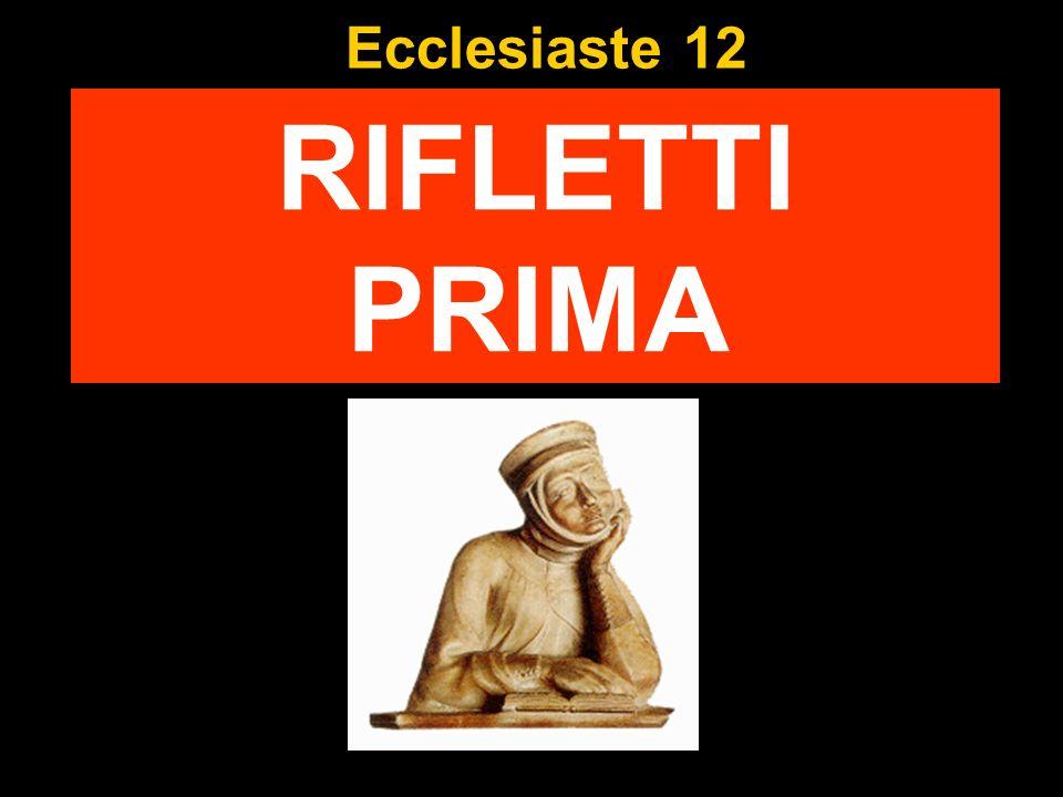 Ecclesiaste 12 RIFLETTI PRIMA