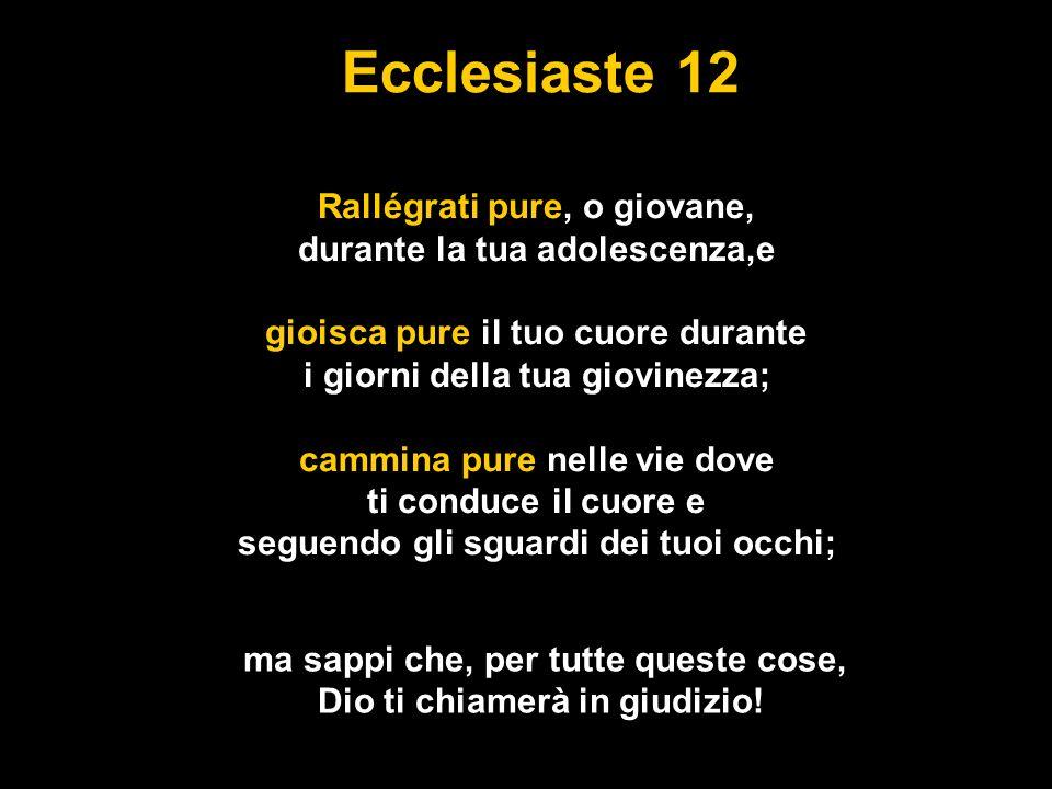 Ecclesiaste 12 Ma ricòrdati del tuo Creatore nei giorni della tua giovinezza Salmo 16:8