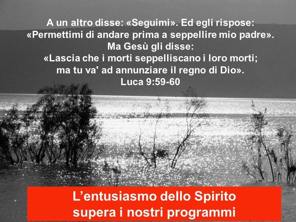 Un altro ancora gli disse: «Ti seguirò, Signore, ma lasciami prima salutare quelli di casa mia».