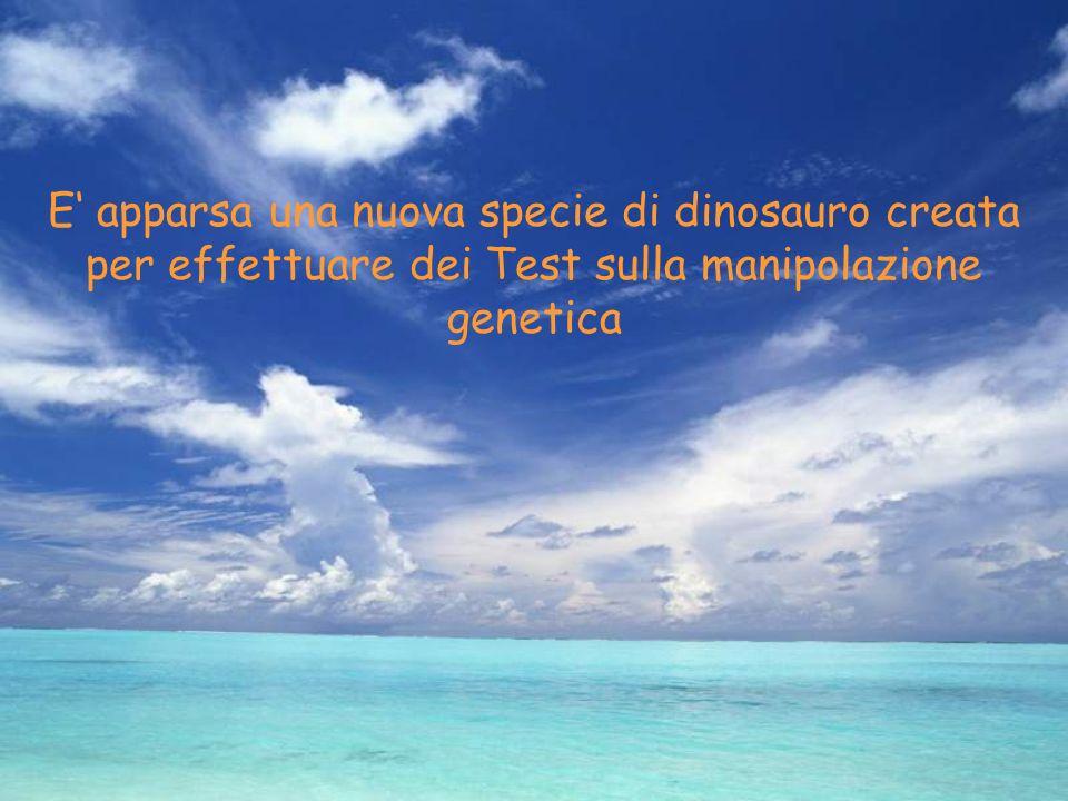 E apparsa una nuova specie di dinosauro creata per effettuare dei Test sulla manipolazione genetica