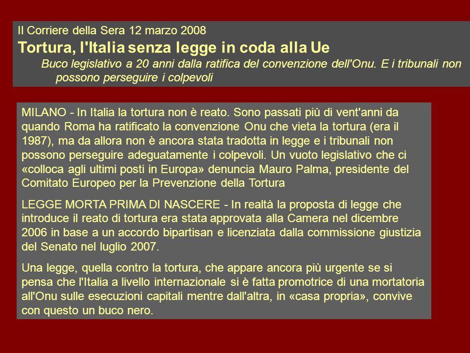 Il Corriere della Sera 12 marzo 2008 Tortura, l Italia senza legge in coda alla Ue Buco legislativo a 20 anni dalla ratifica del convenzione dell Onu.