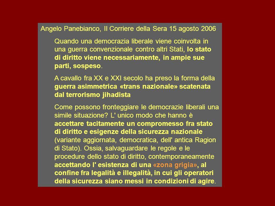 Angelo Panebianco, Il Corriere della Sera 15 agosto 2006 Quando una democrazia liberale viene coinvolta in una guerra convenzionale contro altri Stati, lo stato di diritto viene necessariamente, in ampie sue parti, sospeso.