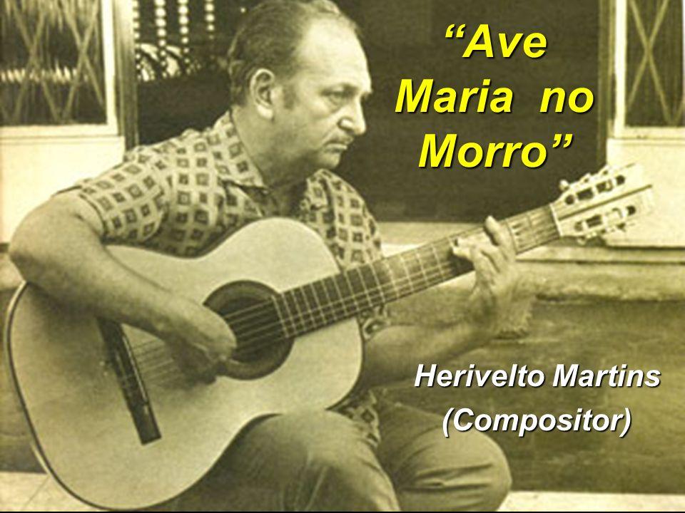 Herivelto Martins (Compositor) Ave Maria no Morro