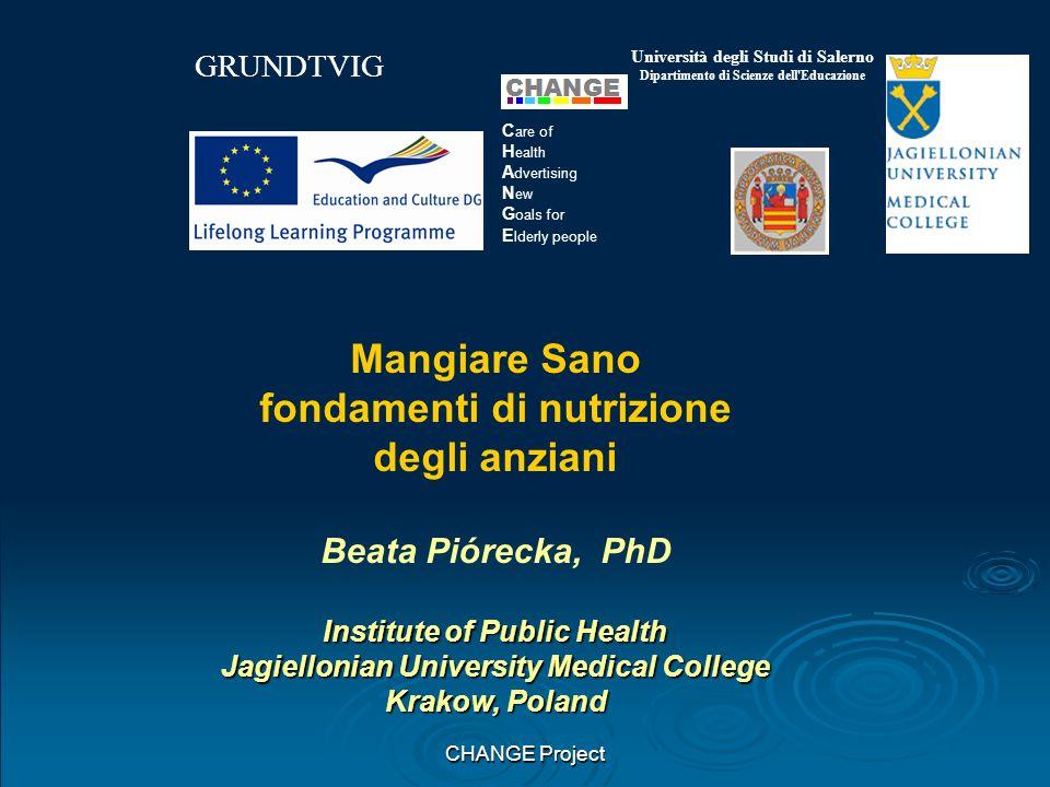 CHANGE Project Mangiare Sano fondamenti di nutrizione degli anziani Beata Piórecka, PhD Institute of Public Health Jagiellonian University Medical Col