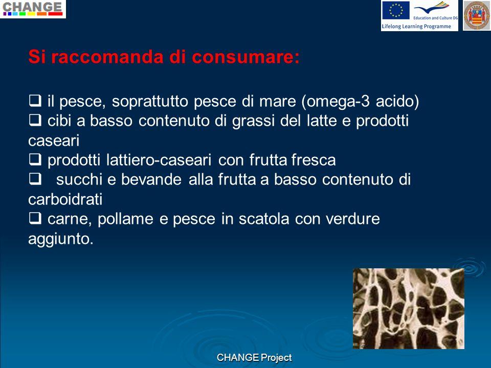 CHANGE Project Si raccomanda di consumare: il pesce, soprattutto pesce di mare (omega-3 acido) cibi a basso contenuto di grassi del latte e prodotti c