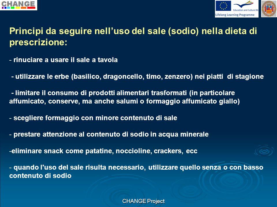 CHANGE Project Principi da seguire nelluso del sale (sodio) nella dieta di prescrizione: - rinuciare a usare il sale a tavola - utilizzare le erbe (ba