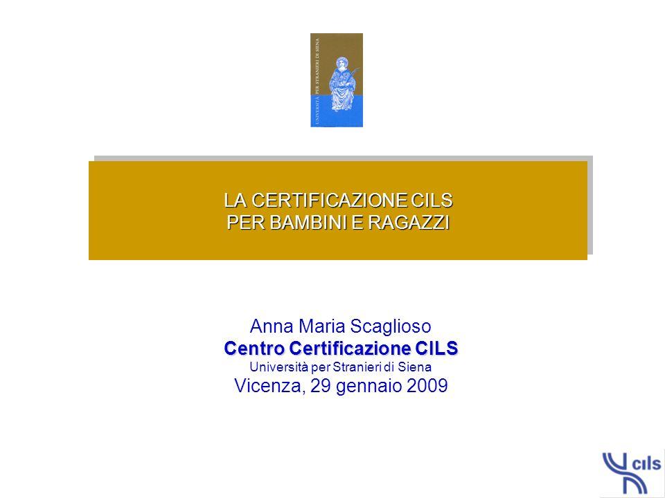 CERTIFICAZIONE CILS – UNIVERSITÀ PER STRANIERI DI SIENA LIVELLO QCER DENOMINAZIONE CERTIFICAZIONE DURATA COMPLESSIVA NUMERO ABILITÀ Punteggio totale A1A1 AD ITALIA1h 45 min 460 (34/60) A1A1 AD ESTERO2h 15 min 560 (35/60) A1A1 BAMBINI2h 15 min 448 (28/48) A1A1 RAGAZZI1h 45 min 560 (35/60) A2A2 AD ITALIA2h 5 min 460 (34/60) A2A2 AD ESTERO2h 45 min 560 (35/60) A2A2 BAMBINI2h 45 min 5idem A2A2 RAGAZZI2 h 45 min 5idem B1UNO – B13h 40 min 5100 (55/100) B2DUE – B23h 45 min 5idem C1TRE – C14h 40 5idem C2QUATTRO–C25h 15 min 5idem