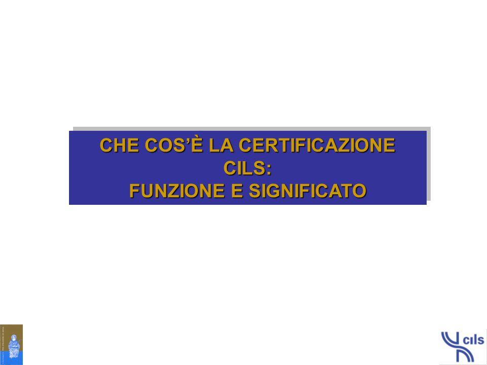 LA CERTIFICAZIONE CILS dichiara il grado di competenza linguistico- comunicativa in italiano L2 è rilasciata dallUniversità per Stranieri di Siena dopo un esame costituito da test sulle abilità comunicative è riconosciuta come titolo ufficiale di competenza linguistica in base alla legge n.204/1992 e dal comma 3 art.10 dello Statuto dellUniversità