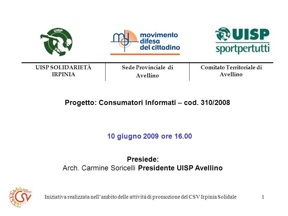 Iniziativa realizzata nellambito delle attività di promozione del CSV Irpinia Solidale1 Progetto: Consumatori Informati – cod.