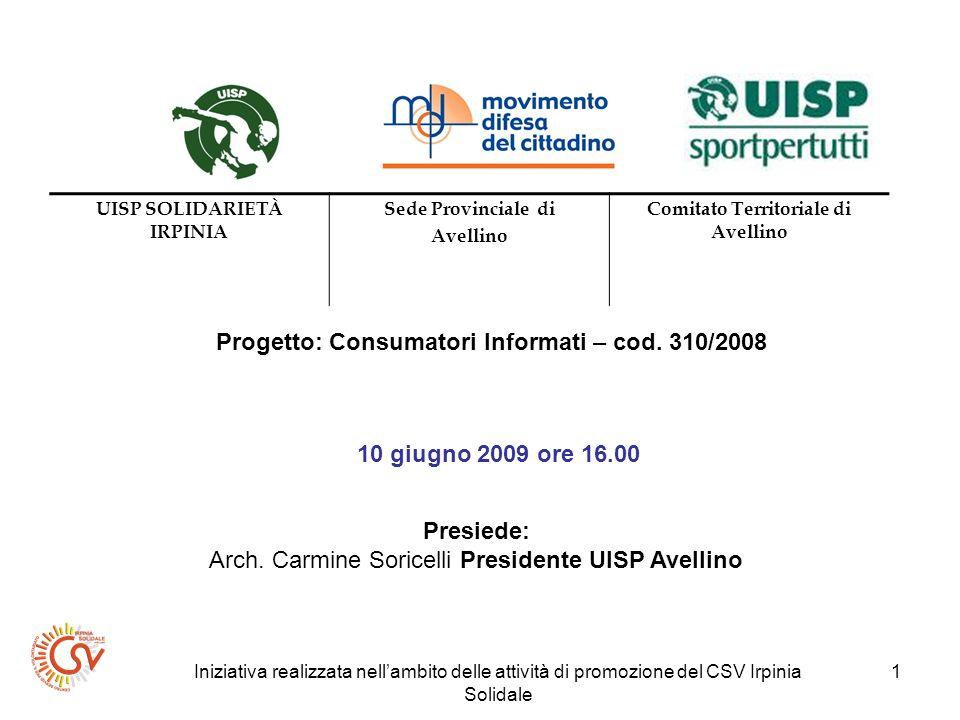 Iniziativa realizzata nellambito delle attività di promozione del CSV Irpinia Solidale 1 Progetto: Consumatori Informati – cod.