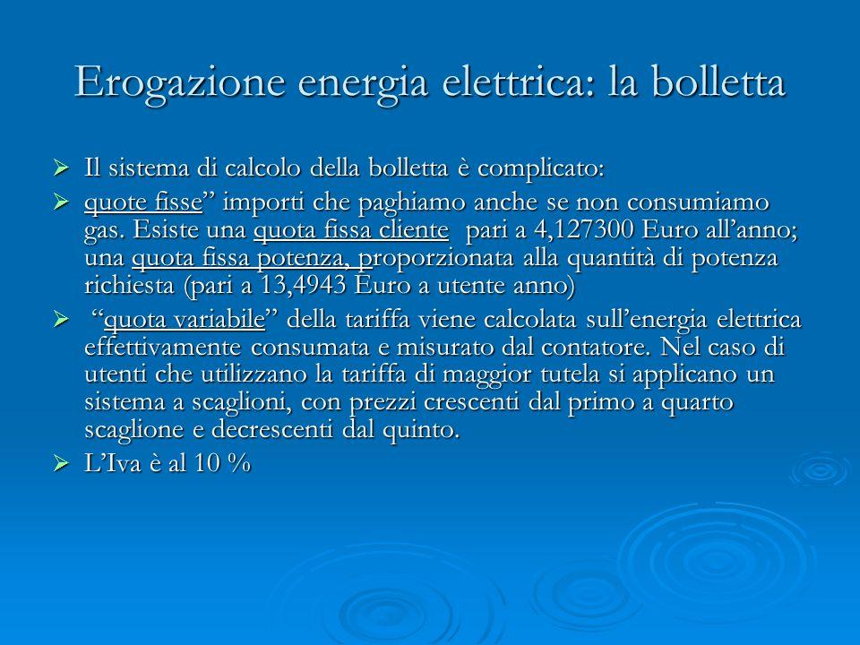 Erogazione energia elettrica: la bolletta Il sistema di calcolo della bolletta è complicato: Il sistema di calcolo della bolletta è complicato: quote fisse importi che paghiamo anche se non consumiamo gas.