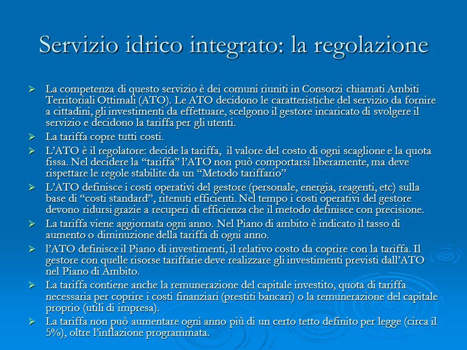 Servizio idrico integrato: la regolazione La competenza di questo servizio è dei comuni riuniti in Consorzi chiamati Ambiti Territoriali Ottimali (ATO).