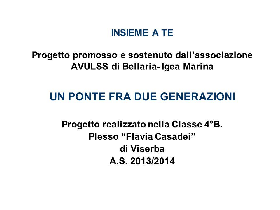 INSIEME A TE Progetto promosso e sostenuto dallassociazione AVULSS di Bellaria- Igea Marina UN PONTE FRA DUE GENERAZIONI Progetto realizzato nella Classe 4°B.