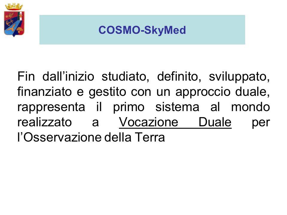 COSMO-SkyMed Fin dallinizio studiato, definito, sviluppato, finanziato e gestito con un approccio duale, rappresenta il primo sistema al mondo realizzato a Vocazione Duale per lOsservazione della Terra