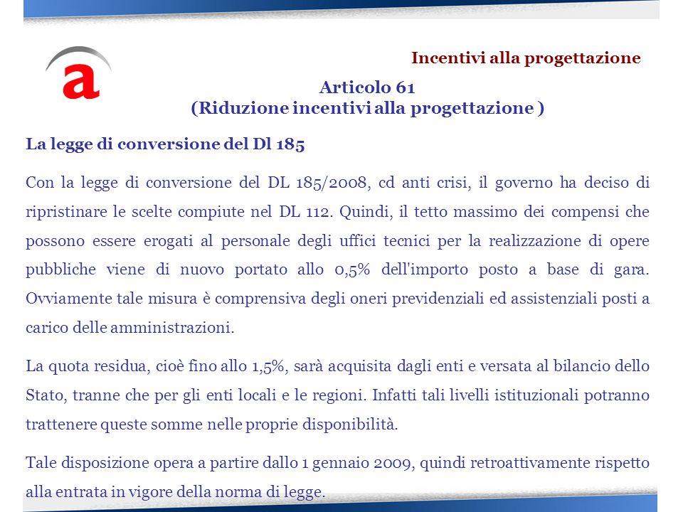 La legge di conversione del Dl 185 Con la legge di conversione del DL 185/2008, cd anti crisi, il governo ha deciso di ripristinare le scelte compiute
