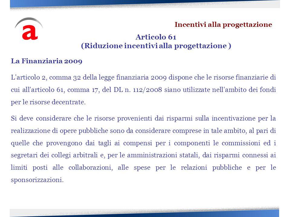 La Finanziaria 2009 L'articolo 2, comma 32 della legge finanziaria 2009 dispone che le risorse finanziarie di cui all'articolo 61, comma 17, del DL n.
