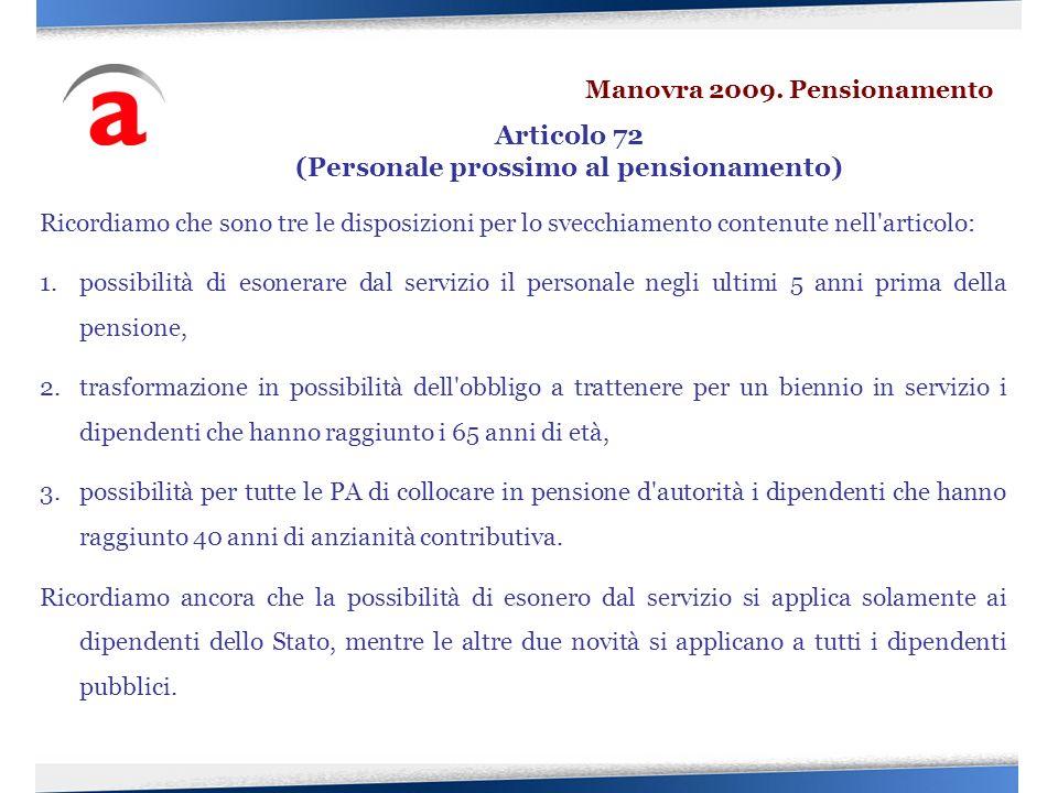 Ricordiamo che sono tre le disposizioni per lo svecchiamento contenute nell'articolo: 1.possibilità di esonerare dal servizio il personale negli ultim