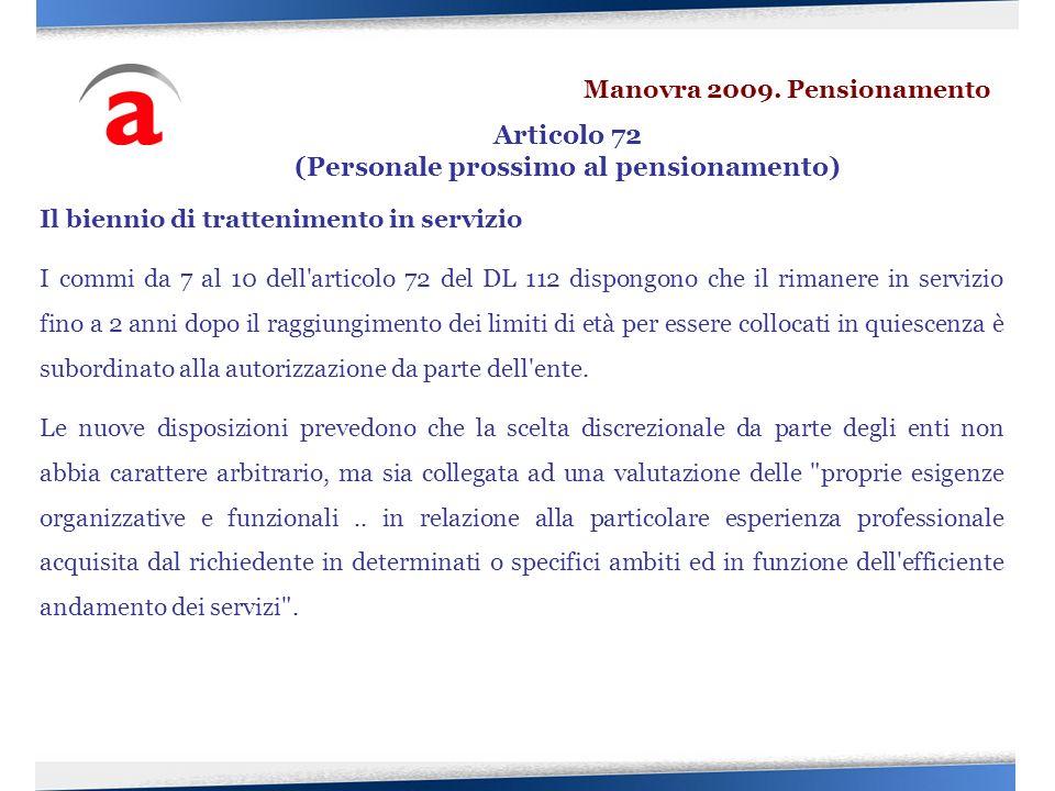 Il biennio di trattenimento in servizio I commi da 7 al 10 dell'articolo 72 del DL 112 dispongono che il rimanere in servizio fino a 2 anni dopo il ra